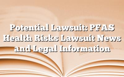 Potential Lawsuit: PFAS Health Risks Lawsuit News and Legal Information