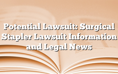 Potential Lawsuit: Surgical Stapler Lawsuit Information and Legal News