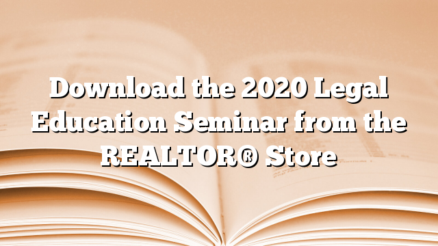 Download the 2020 Legal Education Seminar from the REALTOR® Store