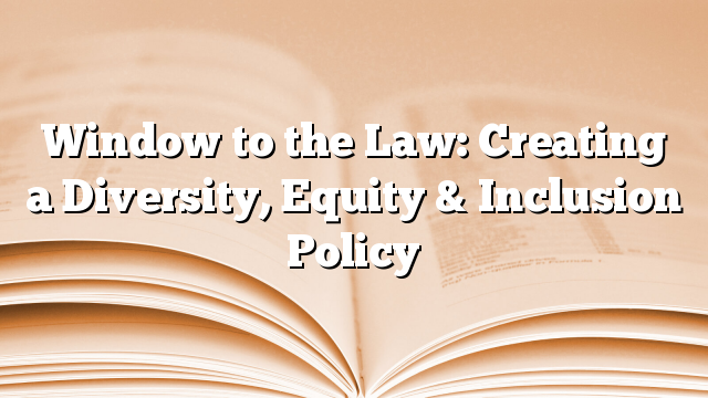 Window to the Law: Creating a Diversity, Equity & Inclusion Policy