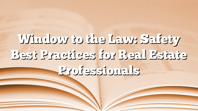 Window to the Law: Safety Best Practices for Real Estate Professionals
