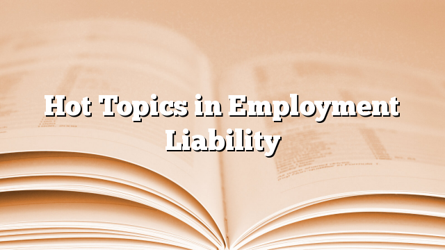 Hot Topics in Employment Liability