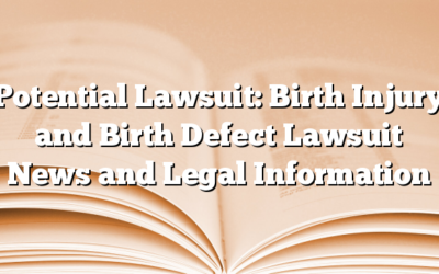Potential Lawsuit: Birth Injury and Birth Defect Lawsuit News and Legal Information