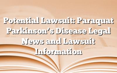 Potential Lawsuit: Paraquat Parkinson's Disease Legal News and Lawsuit Information