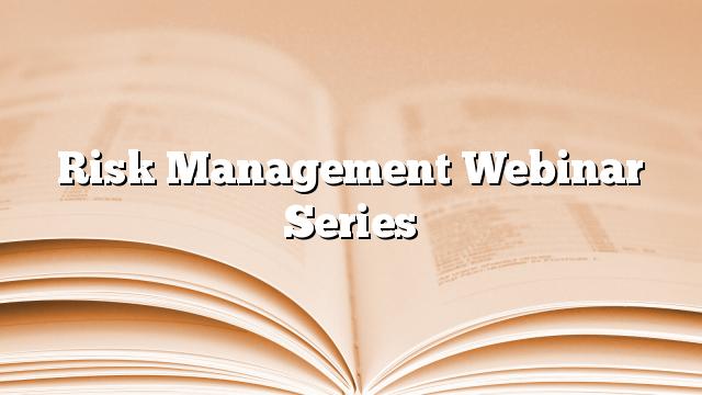 Risk Management Webinar Series
